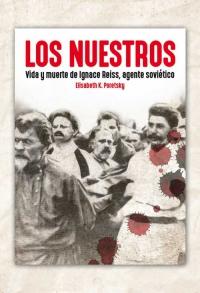 Los nuestros. Vida y muerte de Ignace Reiss