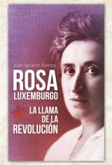 Rosa Luxemburgo. La llama de la revolución